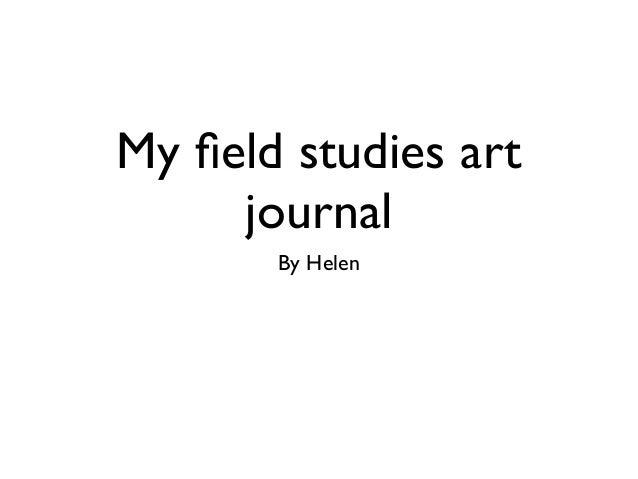 My field studies art     journal       By Helen
