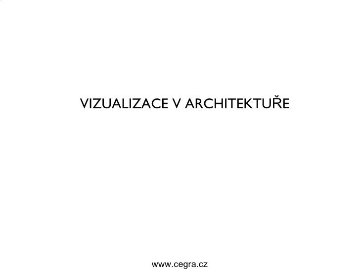VIZUALIZACE V ARCHITEKTUŘE        www.cegra.cz