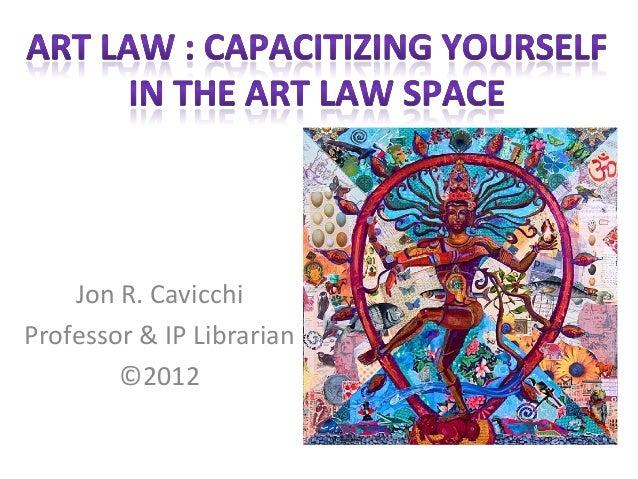 Jon R. CavicchiProfessor & IP Librarian        ©2012