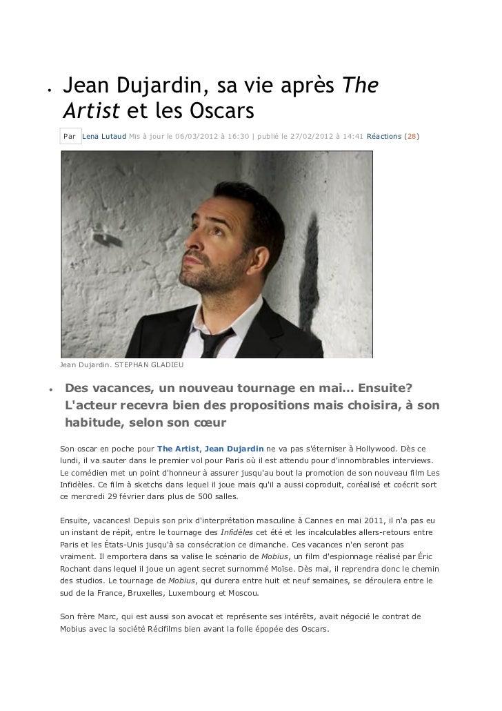    Jean Dujardin, sa vie après The    Artist et les Oscars     Par Lena Lutaud Mis à jour le 06/03/2012 à 16:30 | publié ...