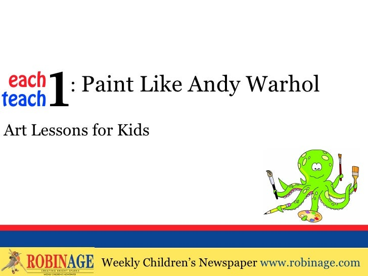 EOTO : Paint Like Andy WarholArt Lessons for Kids             Weekly Children's Newspaper www.robinage.com             Wee...
