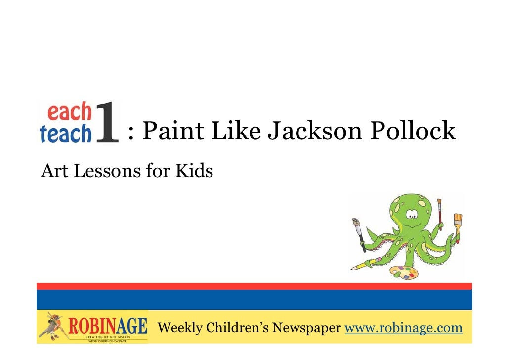 EOTO : Paint Like Jackson PollockArt Lessons for Kids             Weekly Children's Newspaper www.robinage.com            ...
