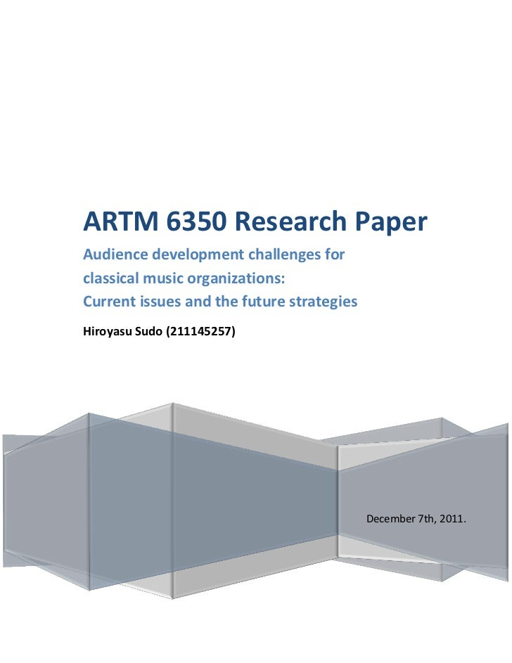 ARTM 6350 Research PaperAudience development challenges forclassical music organizations:Current issues and the future str...