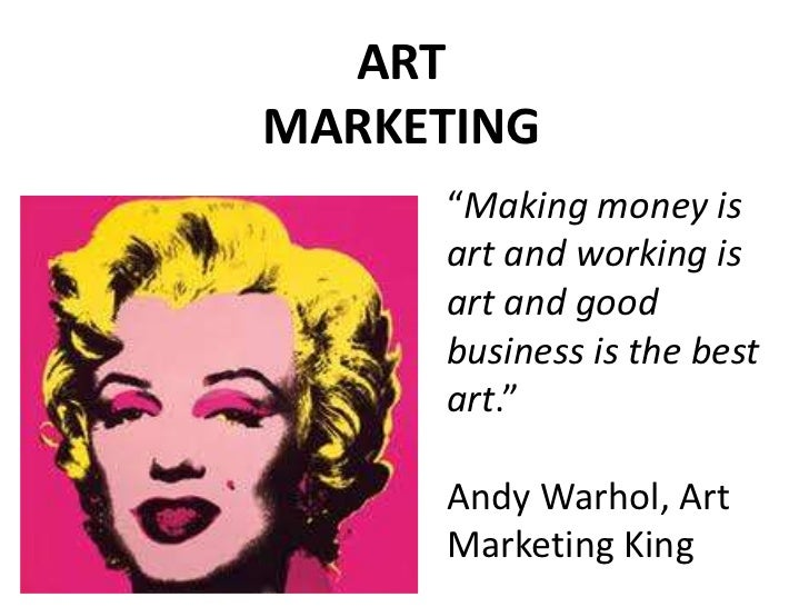 """ART MARKETING<br />""""Making money is art and working is art and good business is the best art.""""<br />Andy Warhol, Art Marke..."""