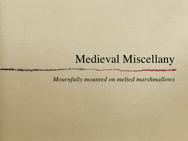 Medieval Miscellany Mournfully mounted on melted marshmallows