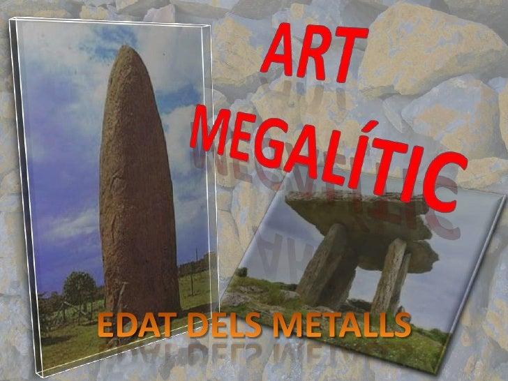 Art Megalític a l'edat del BronzeDefinició.         Literalment MEGA significa gran, i LÍTIC significa pedra. Per tant, po...
