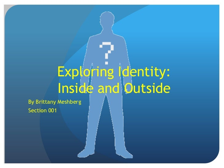 Exploring Identity:              Inside and OutsideBy Brittany MeshbergSection 001