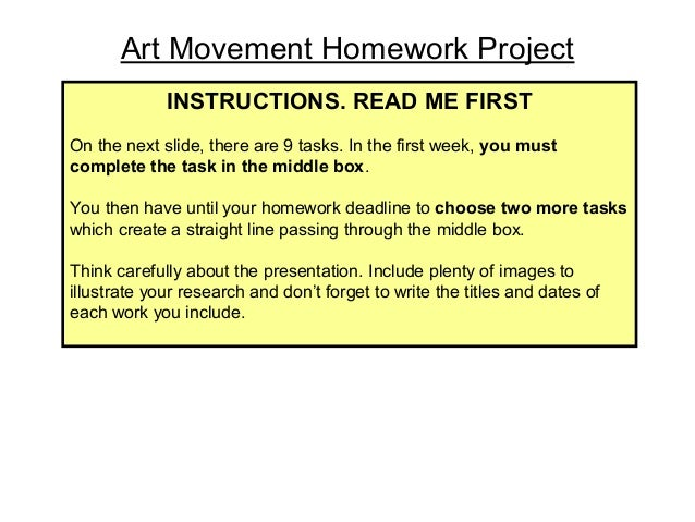 Art Movement Homework Project INSTRUCTIONS. READ ME FIRST On the next slide, there are 9 tasks. In the first week, you mus...