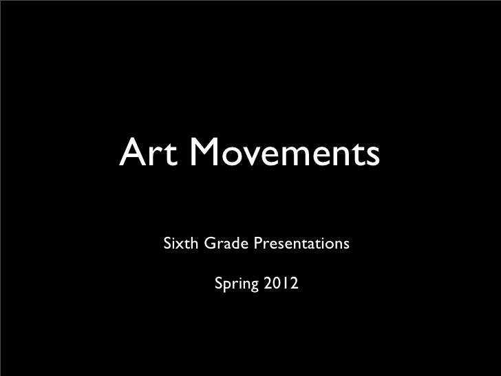 Art Movements  Sixth Grade Presentations        Spring 2012