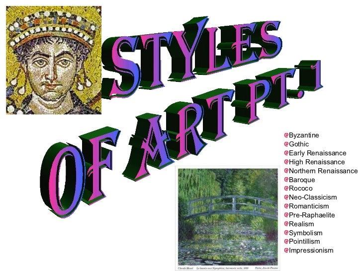 Styles of Art Pt.1 <ul><li>Byzantine </li></ul><ul><li>Gothic </li></ul><ul><li>Early Renaissance </li></ul><ul><li>High R...