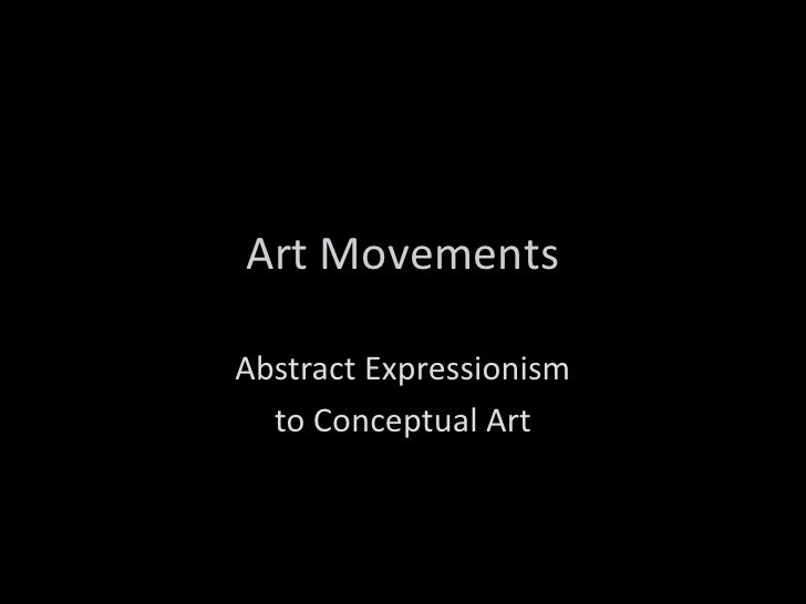 Art Movements  Abstract Expressionism   to Conceptual Art