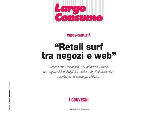 """""""Retail surf tra negozi e web"""" EstrattodaLargoConsumon.10/2014 Cresce il """"pdv connesso"""" e si intensifica il flusso dal neg..."""