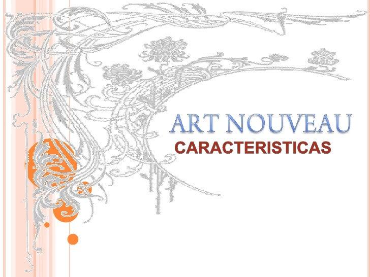 ART NOUVEAU<br />CARACTERISTICAS<br />