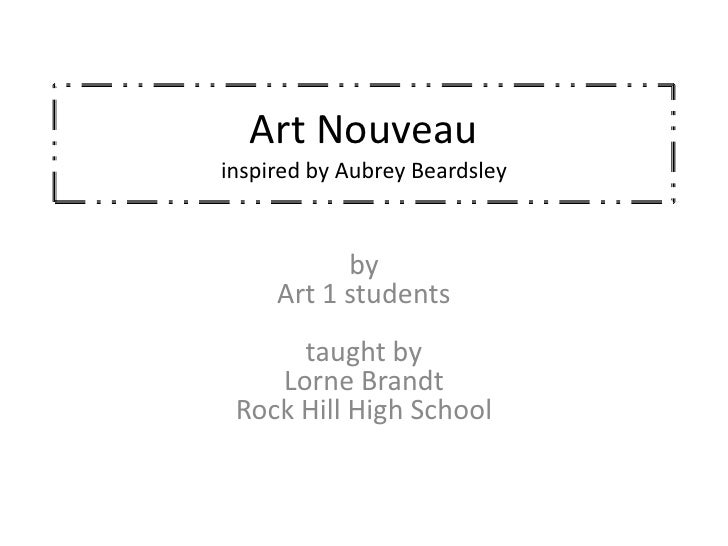 Art Nouveauinspired by Aubrey Beardsley           by     Art 1 students      taught by    Lorne Brandt Rock Hill High School