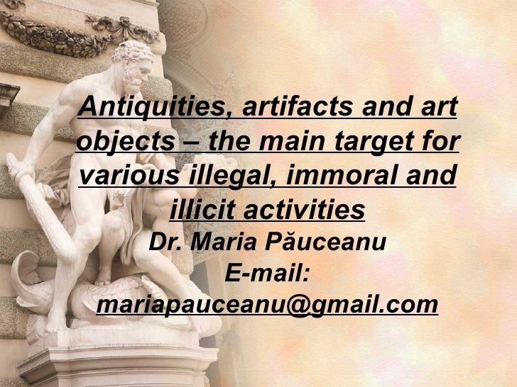 Antiquities, artifacts and artobjects – the main target forvarious illegal, immoral and       illicit activities     Dr. M...