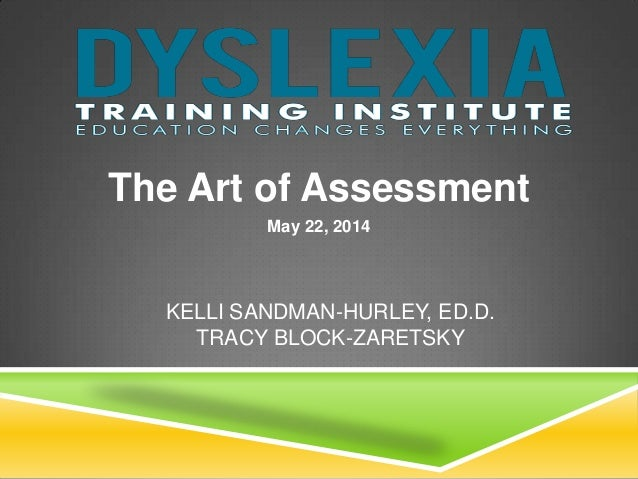 KELLI SANDMAN-HURLEY, ED.D. TRACY BLOCK-ZARETSKY The Art of Assessment May 22, 2014