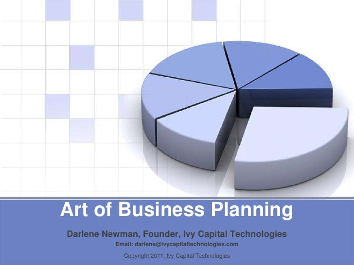 Art of Business Planning<br />Darlene Newman, Founder, Ivy Capital Technologies<br />Email: darlene@ivycapitaltechnologies...