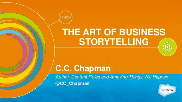 Track: Personal Transformation & Growth  #CNX14  #CNX14  THE ART OF BUSINESS  STORYTELLING  C.C. Chapman  Author, Content ...