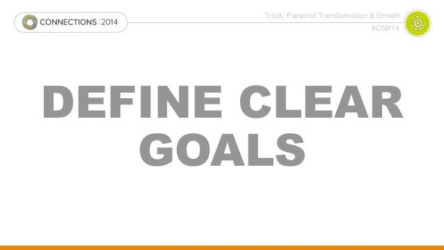 Track: Personal Transformation & Growth  #CNX14  DEFINE CLEAR  GOALS