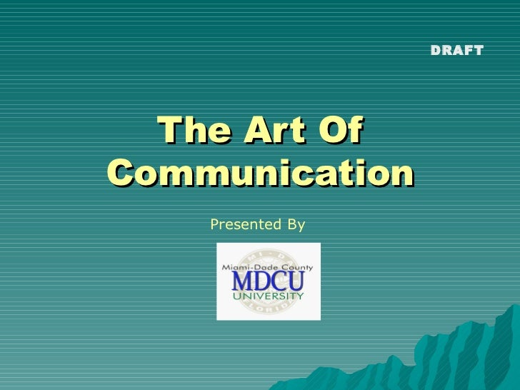 The Art Of Communication Presented By DRAFT