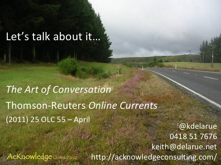 <ul><li>Let's talk about it… </li></ul><ul><li>The Art of Conversation </li></ul><ul><li>Thomson-Reuters  Online Currents ...