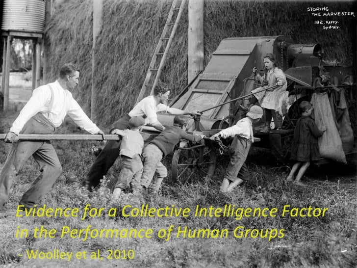 Evidence for a Collective Intelligence Factor in the Performance of Human Groups - Woolley et al, 2010