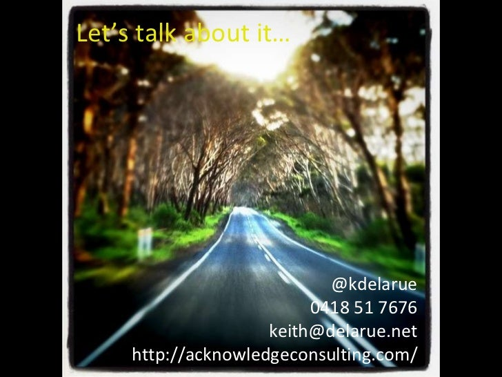 <ul><li>Let's talk about it… </li></ul>@kdelarue 0418 51 7676 [email_address] http://acknowledgeconsulting.com/