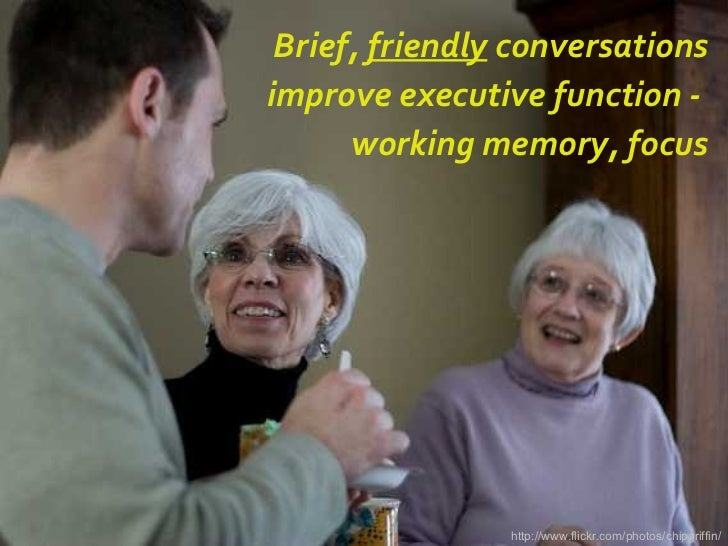 Brief,  friendly  conversations improve executive function -  working memory, focus http://www.flickr.com/photos/chipgriff...