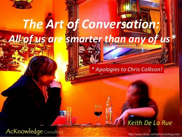 The Art of Conversation:All of us are smarter than any of us*                  * Apologies to Chris Collison!             ...