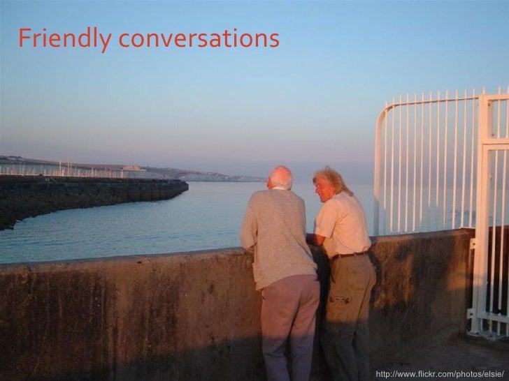 Friendly conversations http://www.flickr.com/photos/elsie/