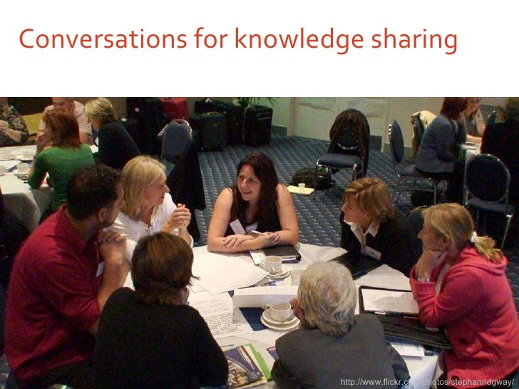 Conversations for knowledge sharing http://www.flickr.com/photos/stephanridgway/