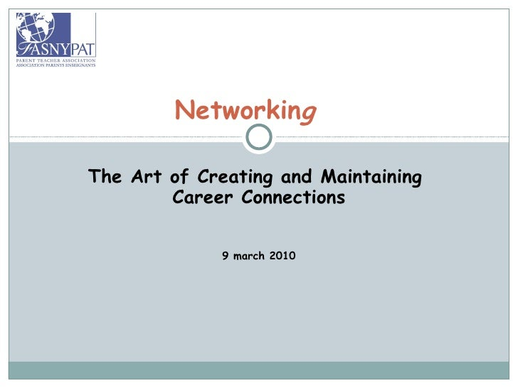 The Art of Creating and Maintaining  Career Connections 9 march 2010 Networkin g