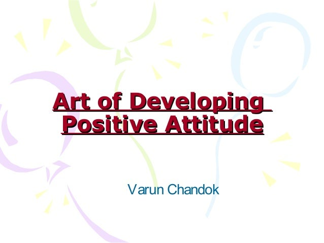 Art of Developing Positive Attitude      Varun Chandok