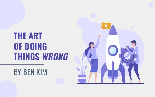 THE ART OF DOING THINGS WRONG BY BEN KIM