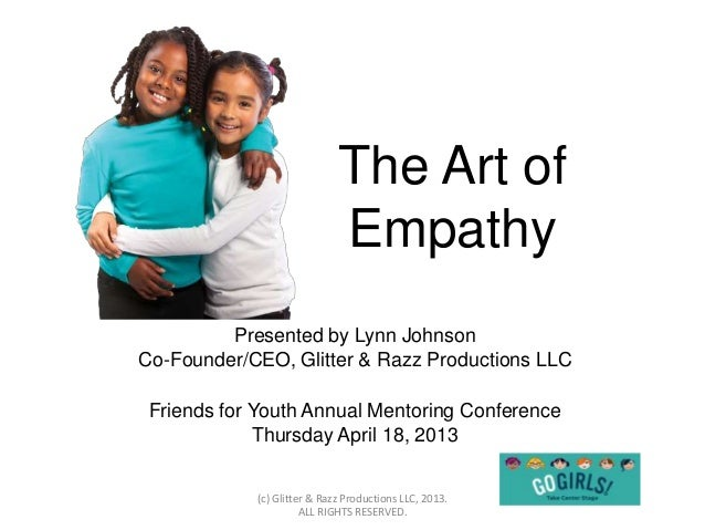 The Art of                             Empathy         Presented by Lynn JohnsonCo-Founder/CEO, Glitter & Razz Productions...