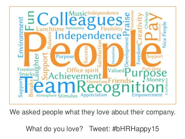 We asked people what they love about their company. What do you love? Tweet: #bHRHappy15