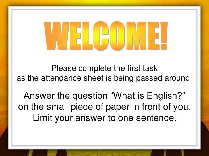 """Please complete the first taskas the attendance sheet is being passed around: Answer the question """"What is English?""""on the..."""