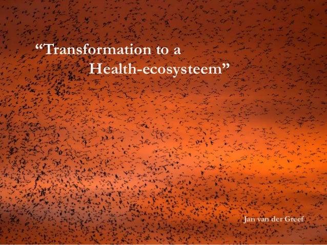 """Jan van der Greef """"Transformation to a Health-ecosysteem"""""""