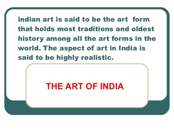 indian art is said to be the art  form that holds most traditions and oldest history among all the art forms in the world....