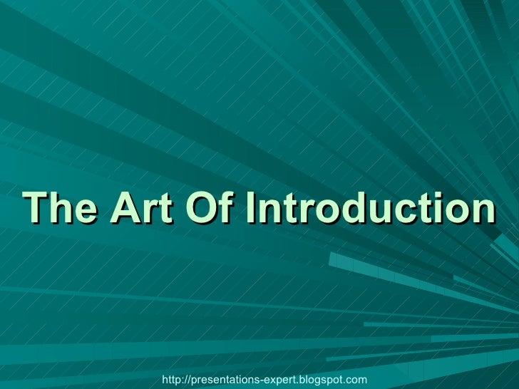 The Art Of Introduction http://presentations-expert.blogspot.com