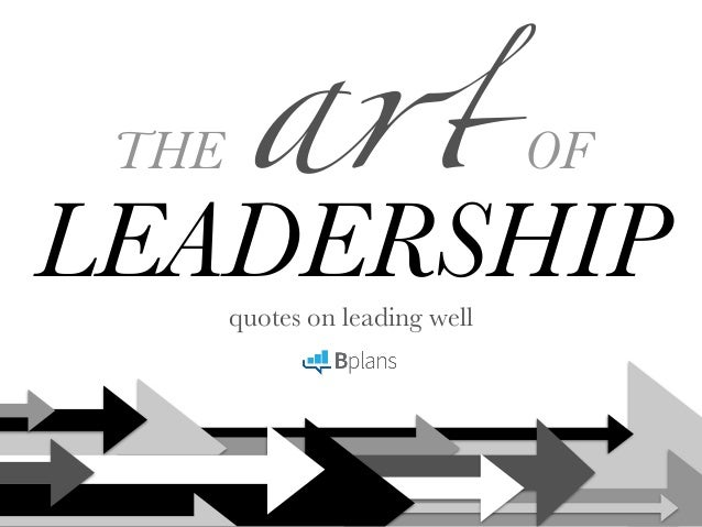 artTHE OF LEADERSHIPquotes on leading well