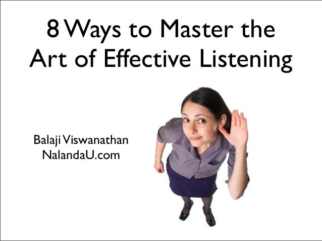 8 Ways to Master the Art of Effective Listening Balaji Viswanathan NalandaU.com
