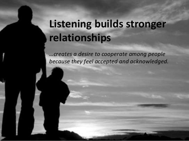 Listening reduces stress and tension  …minimizes confusion and misunderstanding, eliminating  related stress and tension
