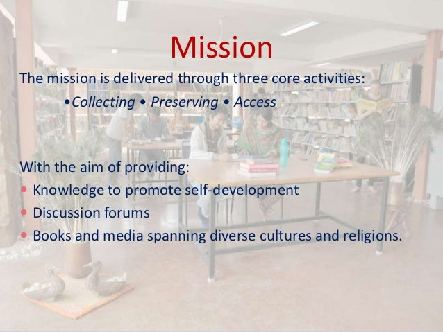 Mission The mission is delivered through three core activities: •Collecting • Preserving • Access With the aim of providin...