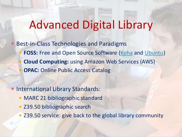 Advanced Digital Library  Best-in-Class Technologies and Paradigms  FOSS: Free and Open Source Software (Koha and Ubuntu...