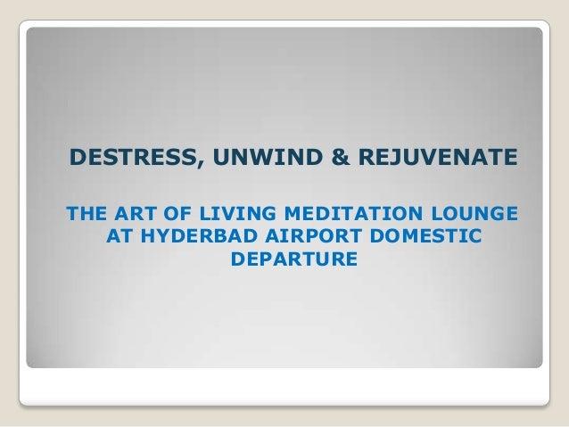 DESTRESS, UNWIND & REJUVENATE THE ART OF LIVING MEDITATION LOUNGE AT HYDERBAD AIRPORT DOMESTIC DEPARTURE