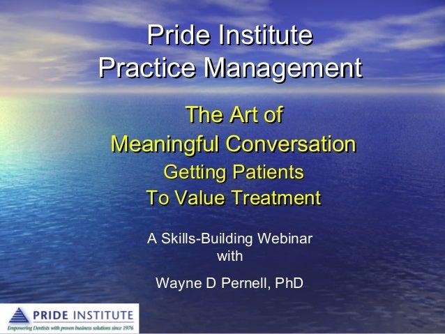 Pride InstitutePride Institute Practice ManagementPractice Management The Art ofThe Art of Meaningful ConversationMeaningf...