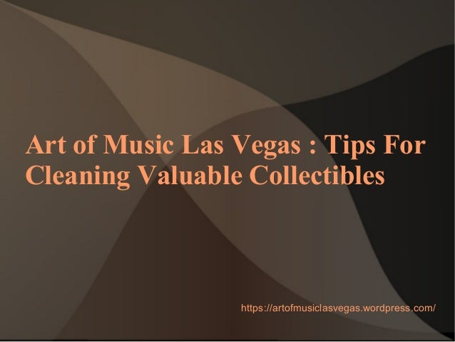 Art of Music Las Vegas : Tips For Cleaning Valuable Collectibles https://artofmusiclasvegas.wordpress.com/