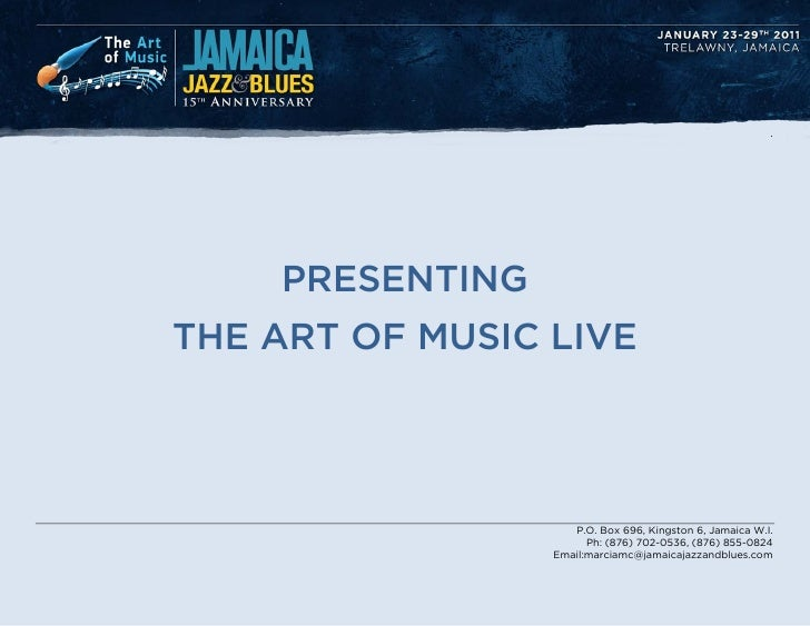 .         PRESENTING THE ART OF MUSIC LIVE                         P.O. Box 696, Kingston 6, Jamaica W.I.                 ...