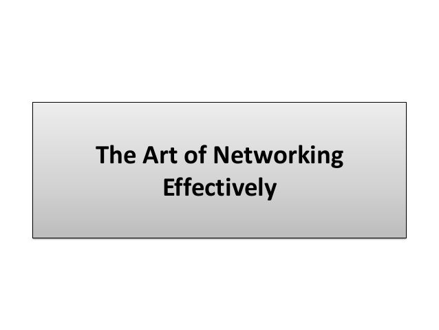 The Art of Networking     Effectively